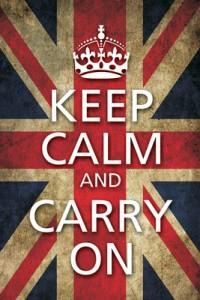 Keep Calm & Carry On ...
